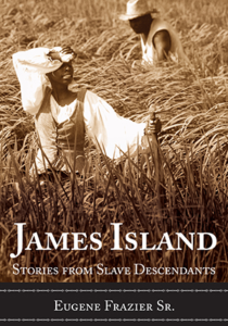 The cover of the book entitled James Island: Stories from Slave Descendants by Eugene Frazier Sr.