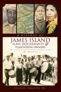 The cover of the book entitled A History of James Island Slave Descendants & Plantation Owners: The Bloodline by By Eugene Frazier Sr.